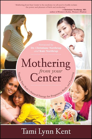 Mothering from Your Center : Tapping Your Body's Natural Energy for Pregnancy, Birth, and Parenting