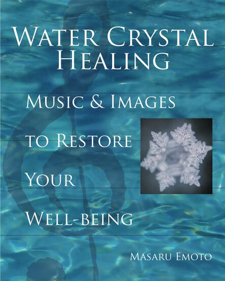 Water Crystal Healing : Music and Images to Restore Your Well-Being