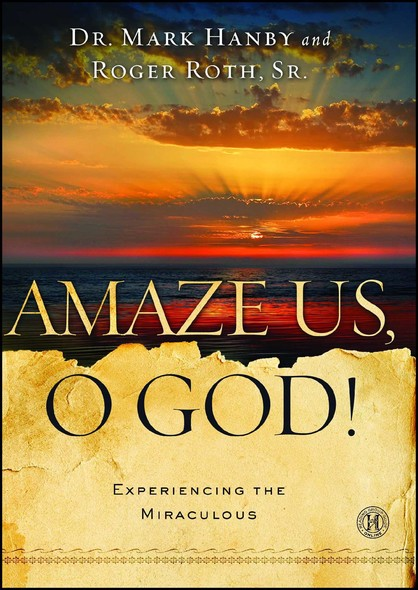 Amaze Us, O God! : Experiencing the Miraculous