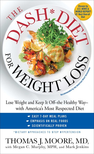 The DASH Diet for Weight Loss : Lose Weight and Keep It Off--the Healthy Way--with America's Most Respected Diet