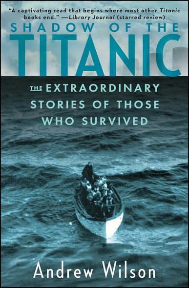 Shadow of the Titanic : The Extraordinary Stories of Those Who Survived