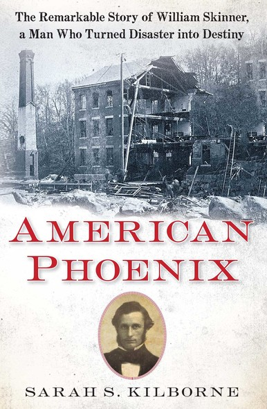 American Phoenix : The Remarkable Story of William Skinner, A Man Who Turned Disaster Into Destiny