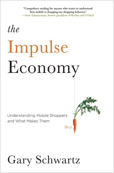 The Impulse Economy : Understanding Mobile Shoppers and What Makes Them Buy