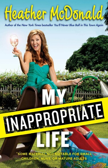 My Inappropriate Life : Some Material May Not Be Suitable for Small Children, Nuns, or Mature Adults