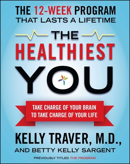 The Healthiest You : Take Charge of Your Brain to Take Charge of Your L