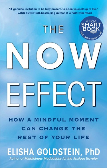 The Now Effect : How a Mindful Moment Can Change the Rest of Your Life
