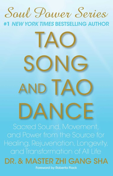 Tao Song and Tao Dance : Sacred Sound, Movement, and Power from the Source for Healing, Rejuvenation, Longevity, and Transformation of All Life