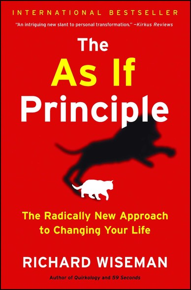 The As If Principle : The Radically New Approach to Changing Your Life