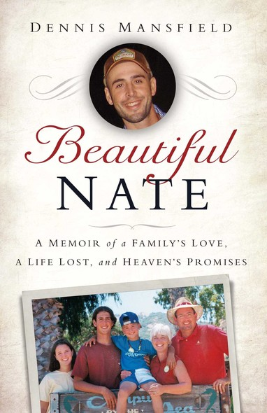 Beautiful Nate : A Memoir of a Family's Love, a Life Lost, and Heaven's Promises