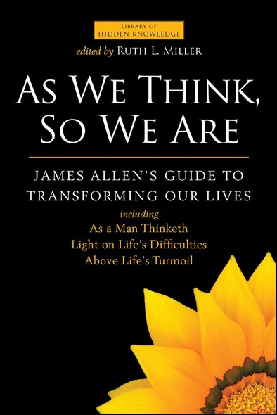 As We Think, So We Are : James Allen's Guide to Transforming Our Lives