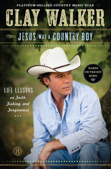 Jesus Was a Country Boy : Life Lessons on Faith, Fishing, and Forgiveness
