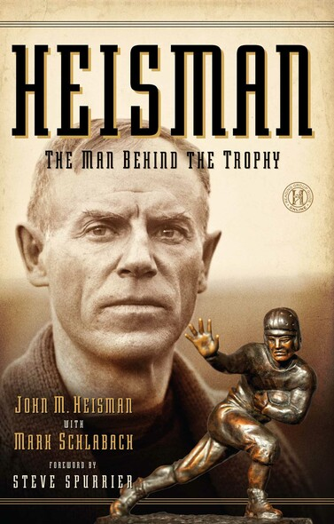 Heisman : The Man Behind the Trophy