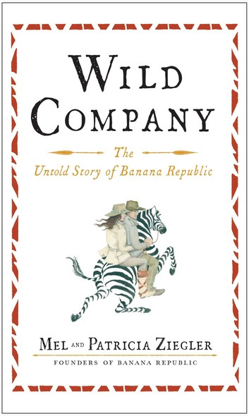Wild Company : The Untold Story of Banana Republic
