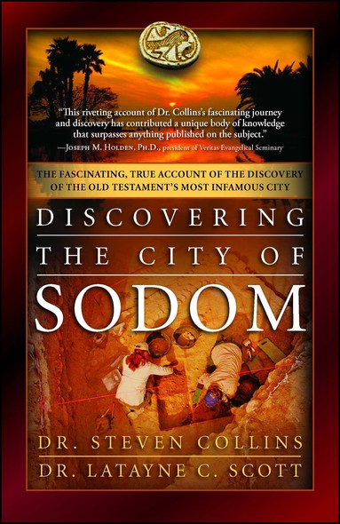Discovering the City of Sodom : The Fascinating, True Account of the Discovery of the Old Testament's Most Infamous City