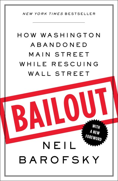 Bailout : An Inside Account of How Washington Abandoned Main Street While Rescuing Wall Street