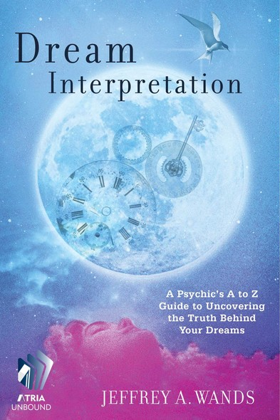 Dream Interpretation : A Psychic's A to Z Guide to Uncovering the Truth Behind Your Dreams