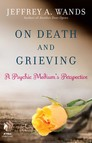 On Death and Grieving : A Psychic Medium's Perspective