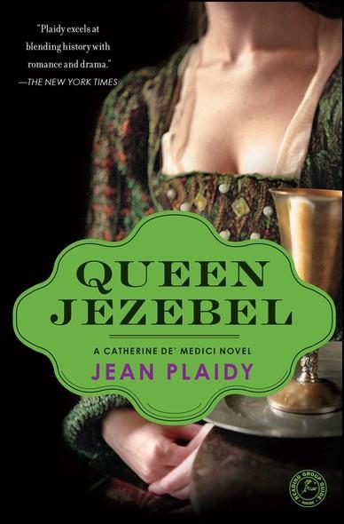 Queen Jezebel : A Catherine de' Medici Novel