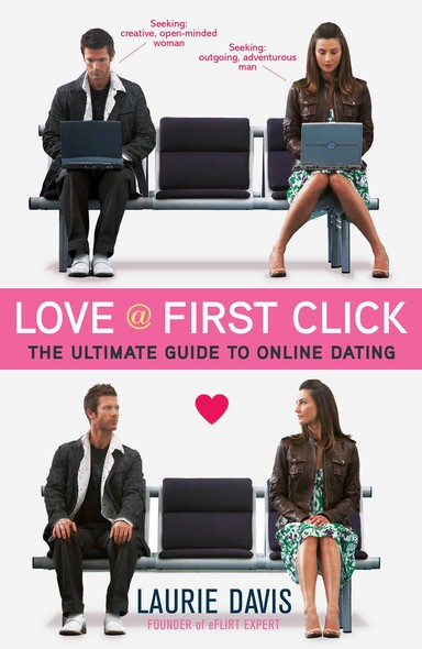 Love at First Click : The Ultimate Guide to Online Dating