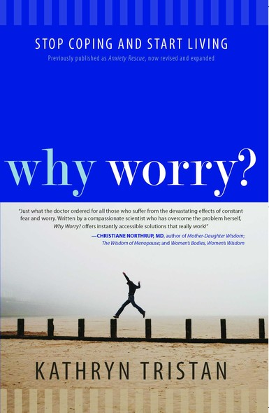 Why Worry? : Stop Coping and Start Living