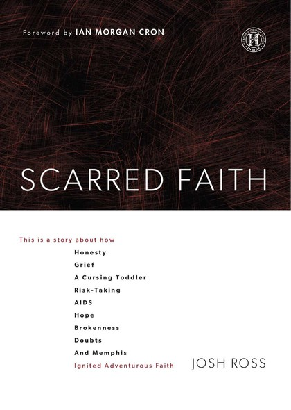 Scarred Faith : This is a story about how Honesty, Grief, a Cursing Toddler, Risk-Taking, AIDS, Hope, Brokenness, Doubts, and Memphis Ignited Adventurous Faith