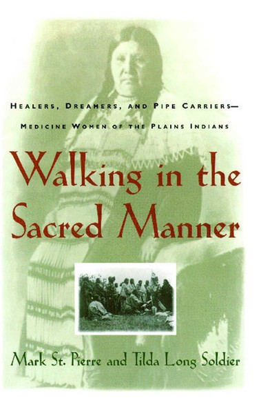 Walking in the Sacred Manner : Healers, Dreamers, and Pipe Carriers--Medicine Wom