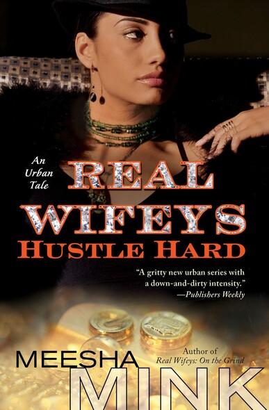 Real Wifeys: Hustle Hard : An Urban Tale