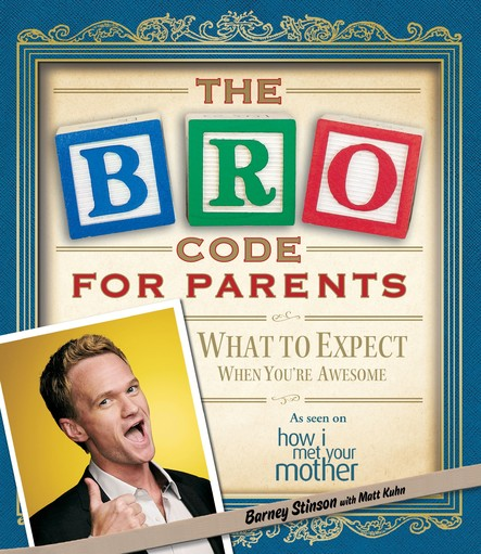 Bro Code for Parents : What to Expect When You're Awesome