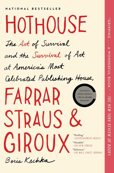 Hothouse : The Art of Survival and the Survival of Art at America's Most Celebrated Publishing House, Farrar, Straus, and Giroux