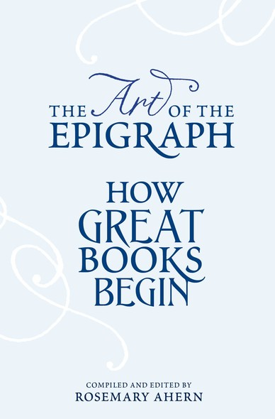 The Art of the Epigraph : How Great Books Begin