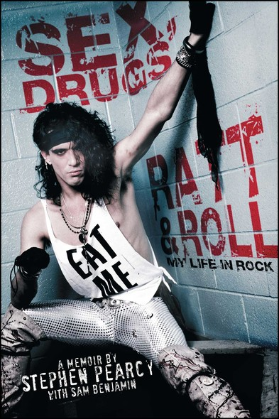 Sex, Drugs, Ratt & Roll : My Life in Rock