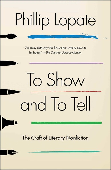 To Show and to Tell : The Craft of Literary Nonfiction