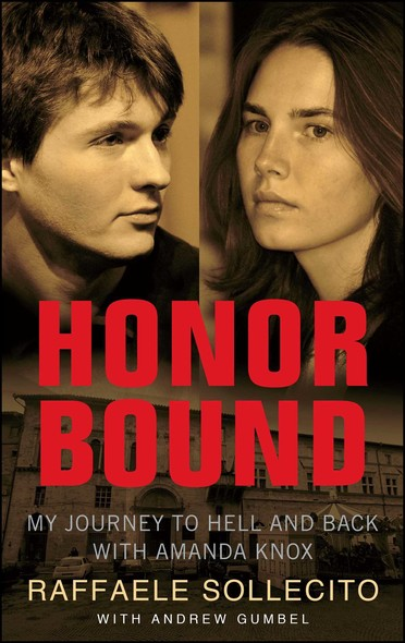 Honor Bound : My Journey to Hell and Back with Amanda Knox