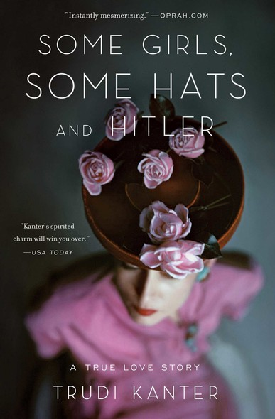 Some Girls, Some Hats and Hitler : A True Love Story Rediscovered