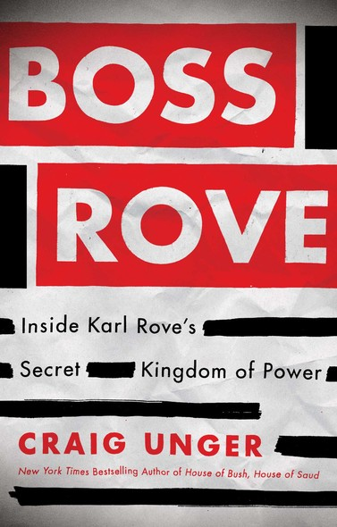 Boss Rove : Inside Karl Rove's Secret Kingdom of Power
