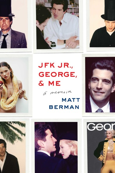 JFK Jr., George, & Me : A Memoir