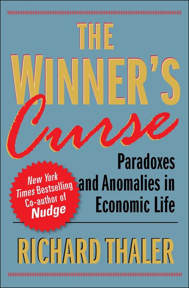 The Winner's Curse : Paradoxes and Anomalies of Economic Life