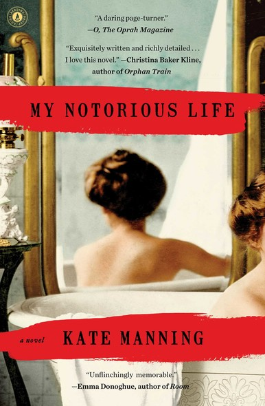 My Notorious Life : A Novel