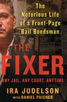 The Fixer : The Notorious Life of a Front-Page Bail Bondsman