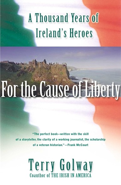 For the Cause of Liberty : A Thousand Years of Ireland's Heroes
