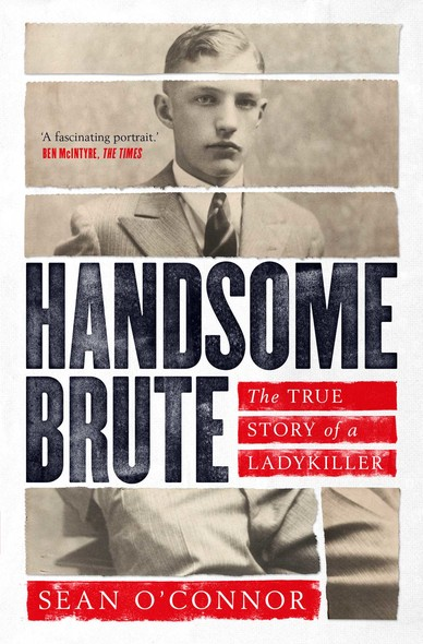 Handsome Brute : The True Story of a Ladykiller