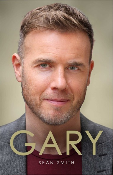 Gary : The Definitive Biography of Gary Barlow