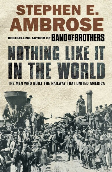 Nothing Like It in the World : The Men Who Built the Railway That United America