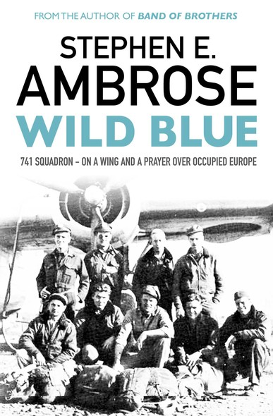 Wild Blue : 741 Squadron: On A Wing And A Prayer Over Occupied Europe