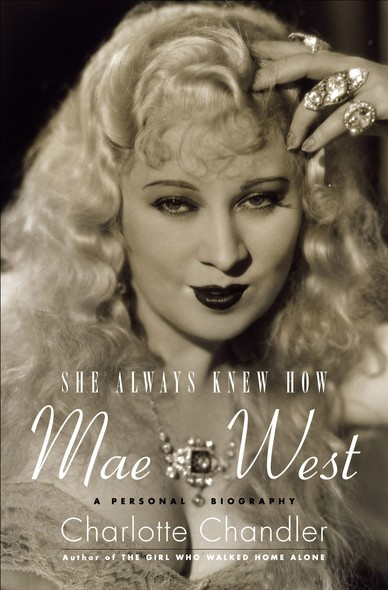 She Always Knew How : Mae West, A Personal Biography