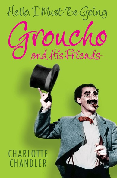 Hello, I Must Be Going : Groucho and His Friends