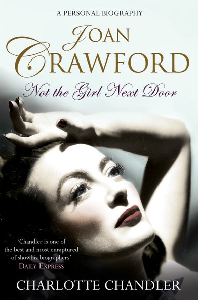 Not the Girl Next Door : Joan Crawford: A Personal Biography