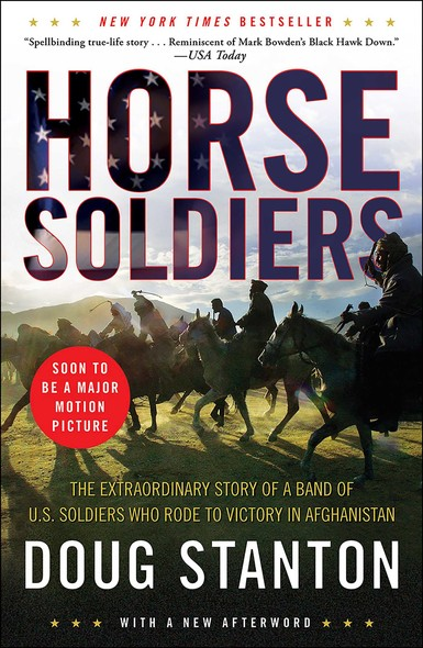 Horse Soldiers : The Extraordinary Story of a Band of Special Forces Who Rode to Victory in Afghanistan