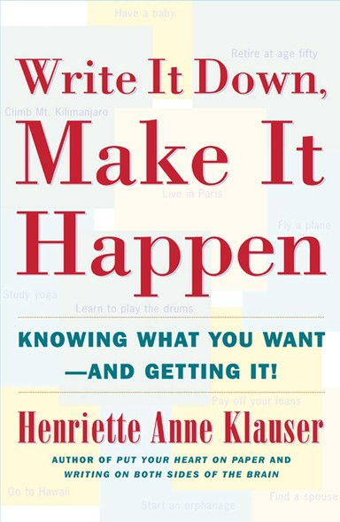 Write It Down, Make It Happen : Knowing What You Want - And Getting It!