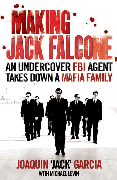 Making Jack Falcone : An Undercover FBI Agent Takes Down a Mafia Family